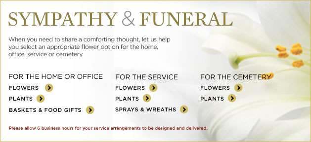 Sympathy & Funeral Flowers. Share a comforting thought during a difficult time. When you need to stare a sympathetic greeting we can help you select an appropriate funeral flower option for the home, office or service. For the home or office FTD offers Funeral Flowers, Sympathy Plants, Sympathy Gift Baskets and Food Gifts. For the Funeral Service FTD offers Funeral Flowers, Sympathy Plants and Funeral Sprays and Wreaths. Please allow 6 business hours for your funeral arrangements to be designed and delivered.